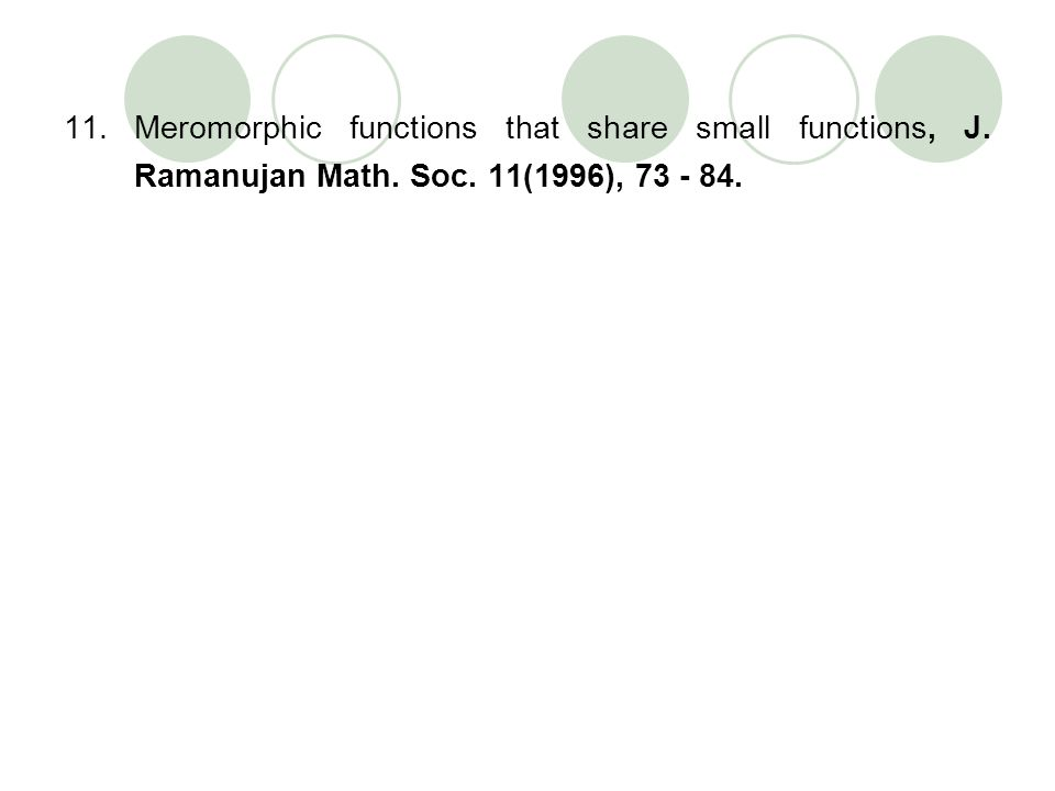 11.Meromorphic functions that share small functions, J. Ramanujan Math. Soc. 11(1996), 73 - 84.