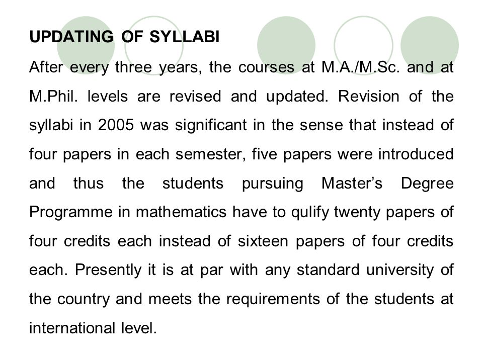 UPDATING OF SYLLABI After every three years, the courses at M.A./M.Sc. and at M.Phil. levels are revised and updated. Revision of the syllabi in 2005