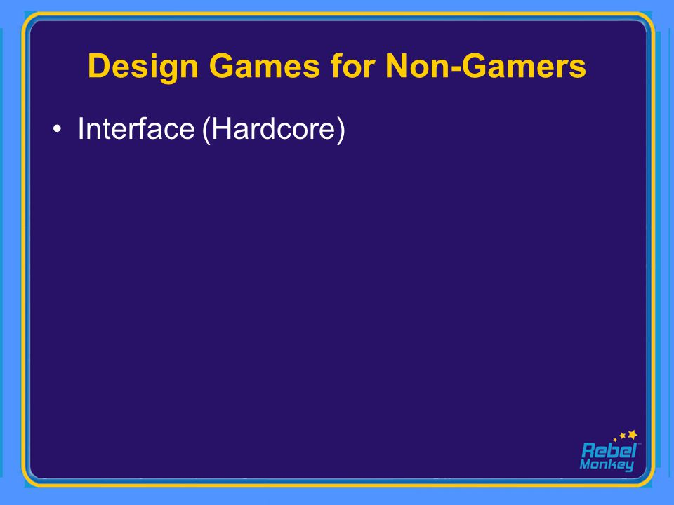 Design Games for Non-Gamers Interface (Hardcore)