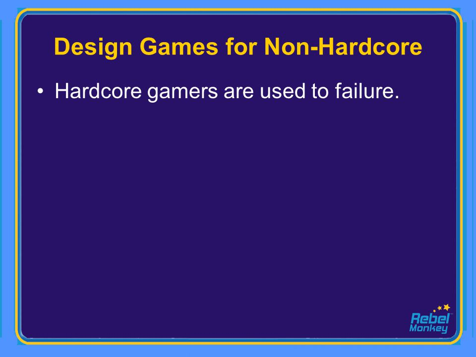 Hardcore gamers are used to failure.