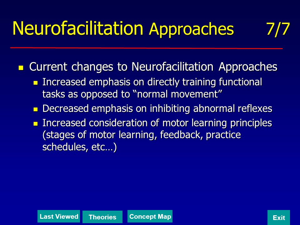 Neurofacilitation Approaches 7/7 Current changes to Neurofacilitation Approaches Current changes to Neurofacilitation Approaches Increased emphasis on