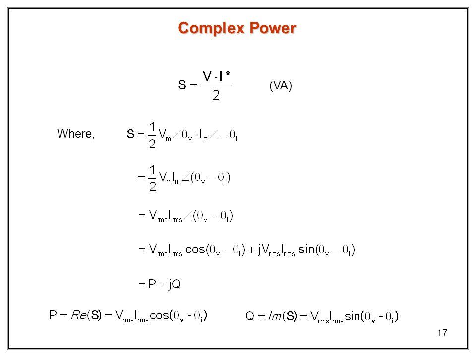 17 Complex Power (VA) Where,
