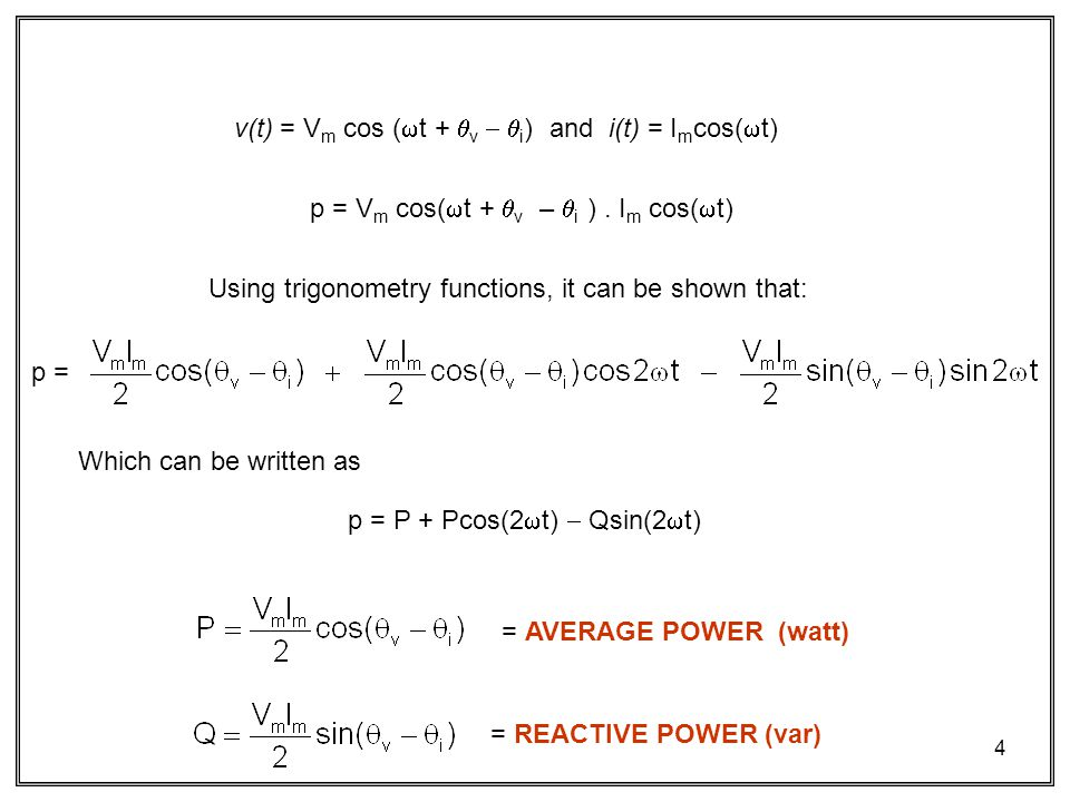 4 v(t) = V m cos ( t + v i ) and i(t) = I m cos( t) p = V m cos( t + v – i ).
