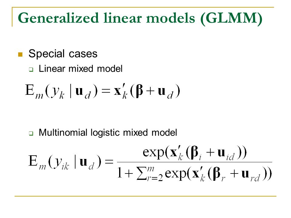 Generalized linear models (GLMM) Special cases Linear mixed model Multinomial logistic mixed model