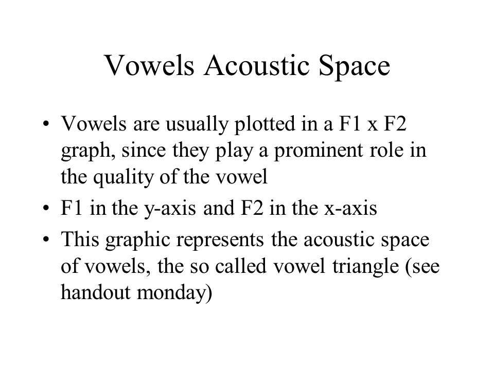 Formants (2) Formants are commonly used to describe vowels The first 3 formants (F1, F2 and F3) are important for the vowel quality Other formants (F4