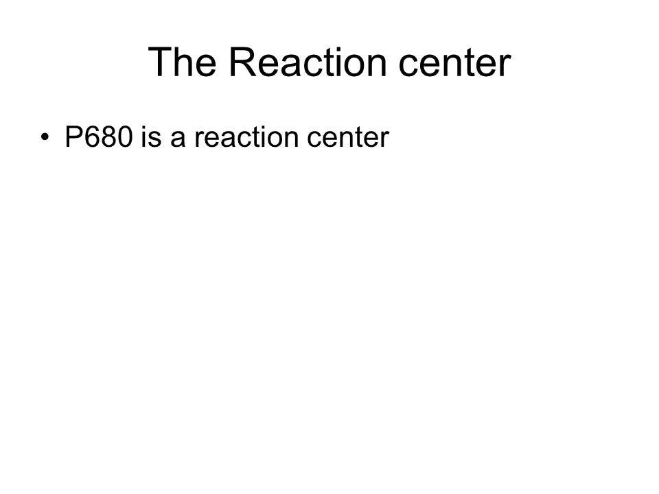 The Reaction center P680 is a reaction center