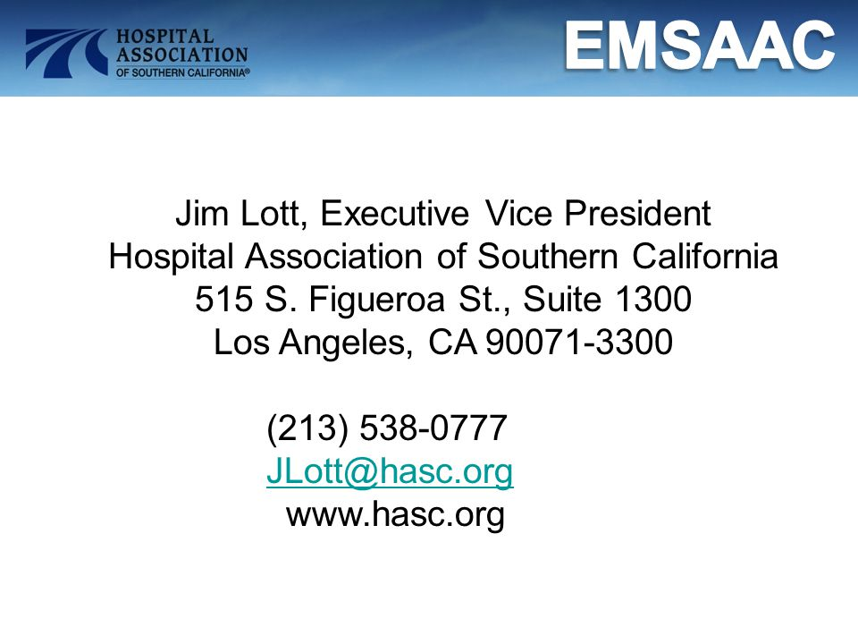 Jim Lott, Executive Vice President Hospital Association of Southern California 515 S. Figueroa St., Suite 1300 Los Angeles, CA 90071-3300 (213) 538-07