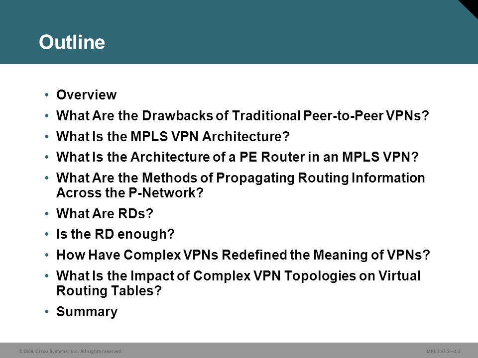 © 2006 Cisco Systems, Inc. All rights reserved. MPLS v2.24-2 Outline Overview What Are the Drawbacks of Traditional Peer-to-Peer VPNs? What Is the MPL