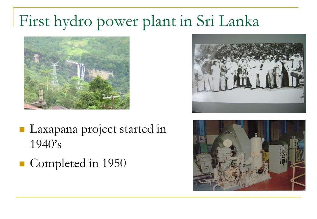 First hydro power plant in Sri Lanka Laxapana project started in 1940s Completed in 1950