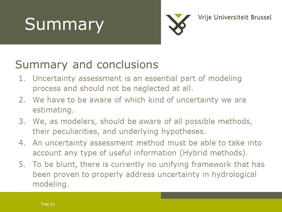 Pag. 13 Summary Summary and conclusions 1.Uncertainty assessment is an essential part of modeling process and should not be neglected at all. 2.We hav