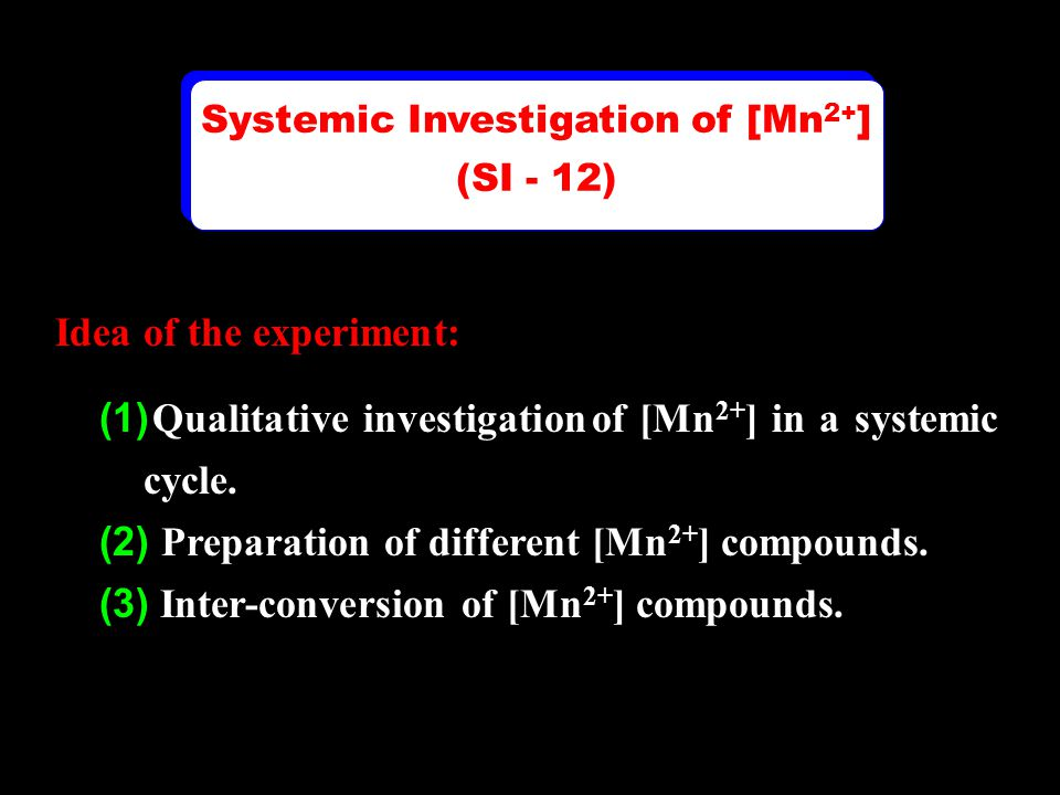 Idea of the experiment: (1) Qualitative investigation of [Mn 2+ ] in a systemic cycle. (2) Preparation of different [Mn 2+ ] compounds. (3) Inter-conv