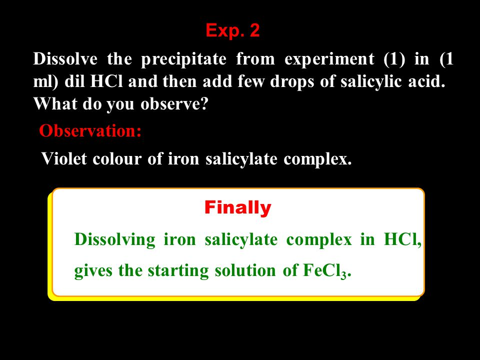 Dissolve the precipitate from experiment (1) in (1 ml) dil HCl and then add few drops of salicylic acid. What do you observe? Exp. 2 Observation: Viol