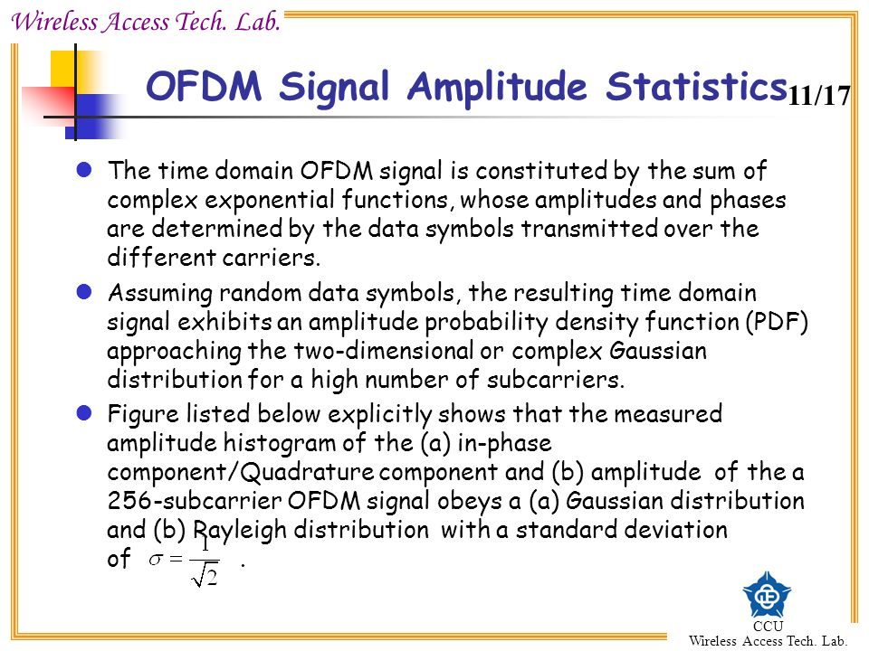 Wireless Access Tech. Lab. CCU Wireless Access Tech. Lab. OFDM Signal Amplitude Statistics The time domain OFDM signal is constituted by the sum of co