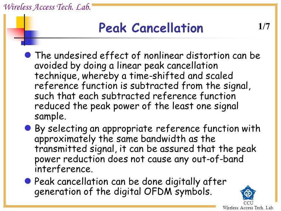 Wireless Access Tech. Lab. CCU Wireless Access Tech. Lab. Peak Cancellation The undesired effect of nonlinear distortion can be avoided by doing a lin