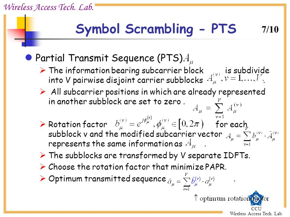 Wireless Access Tech. Lab. CCU Wireless Access Tech. Lab. Symbol Scrambling - PTS Partial Transmit Sequence (PTS) The information bearing subcarrier b