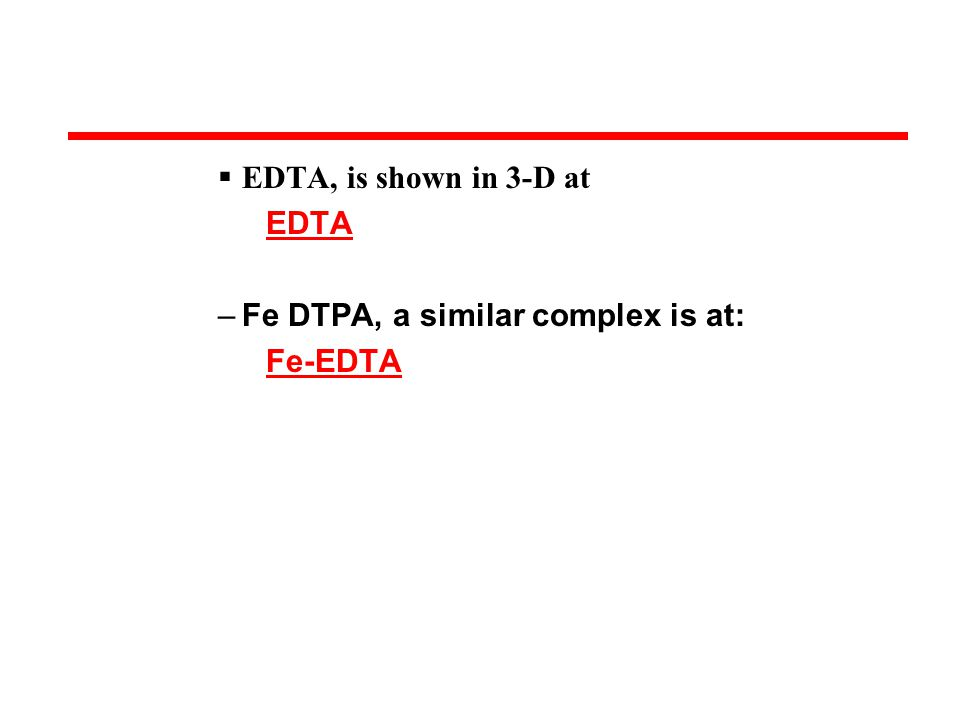 EDTA, is shown in 3-D at EDTA –Fe DTPA, a similar complex is at: Fe-EDTA