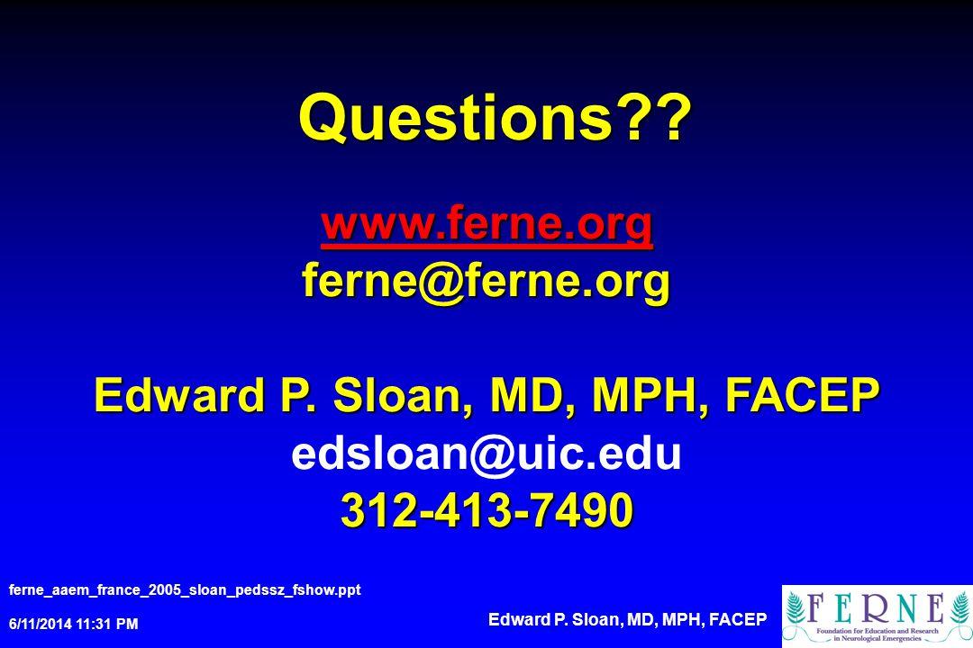 Questions?.ferne_aaem_france_2005_sloan_pedssz_fshow.ppt 6/11/2014 11:33 PM Edward P.