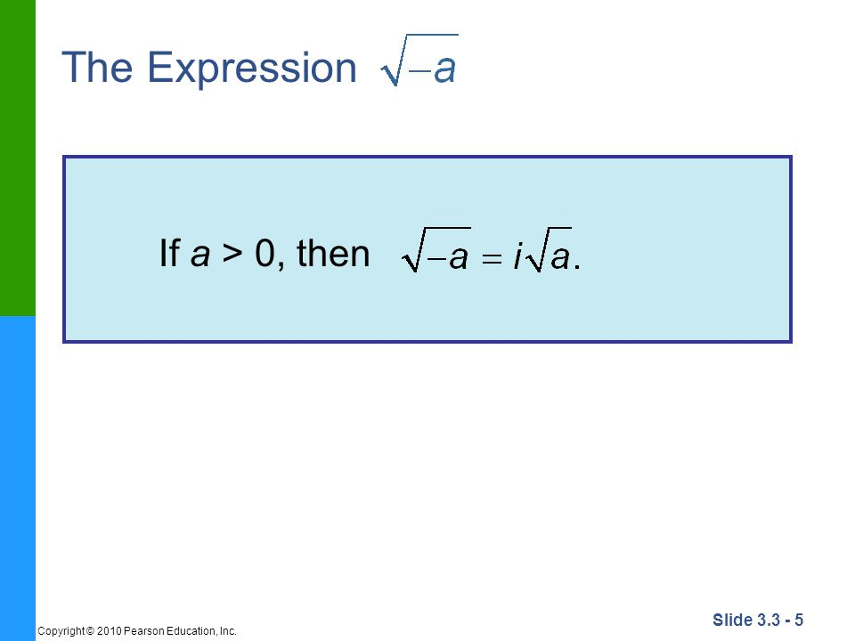 Slide 3.3 - 5 Copyright © 2010 Pearson Education, Inc. The Expression If a > 0, then