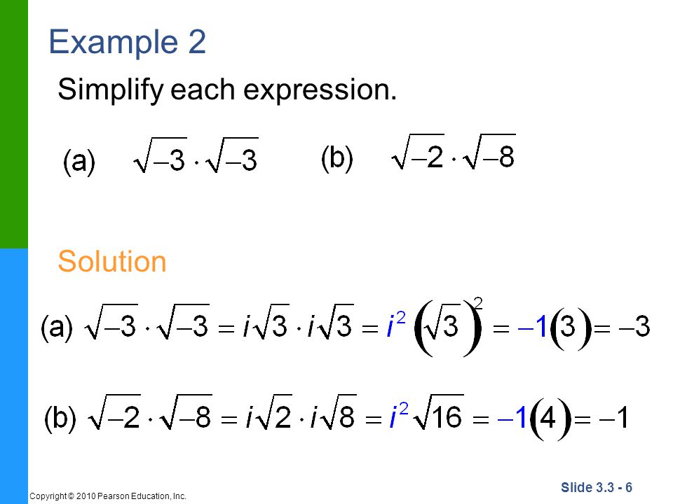 Slide 3.3 - 6 Copyright © 2010 Pearson Education, Inc. Example 2 Simplify each expression. Solution