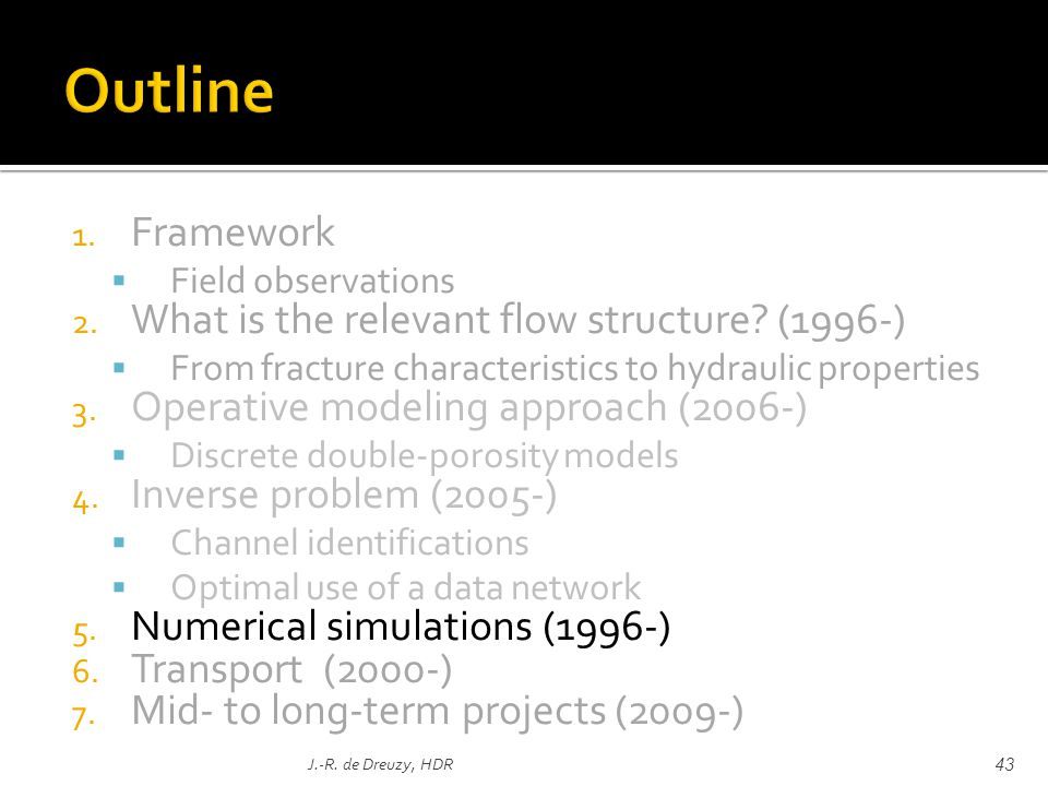 1. Framework Field observations 2. What is the relevant flow structure? (1996-) From fracture characteristics to hydraulic properties 3. Operative mod
