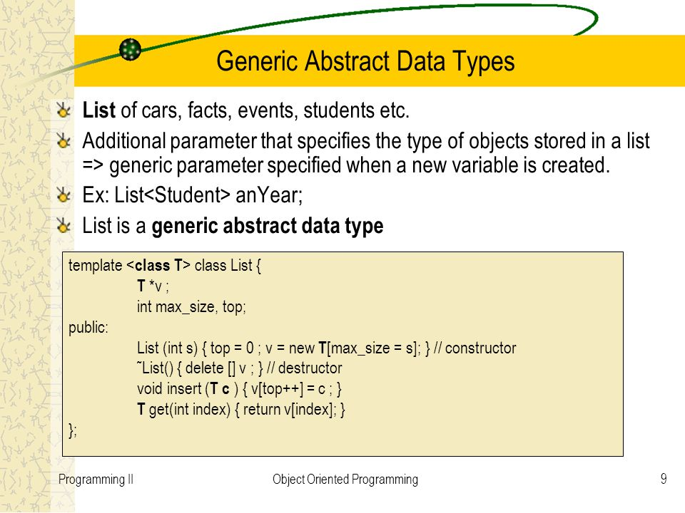 9Programming IIObject Oriented Programming Generic Abstract Data Types List of cars, facts, events, students etc.