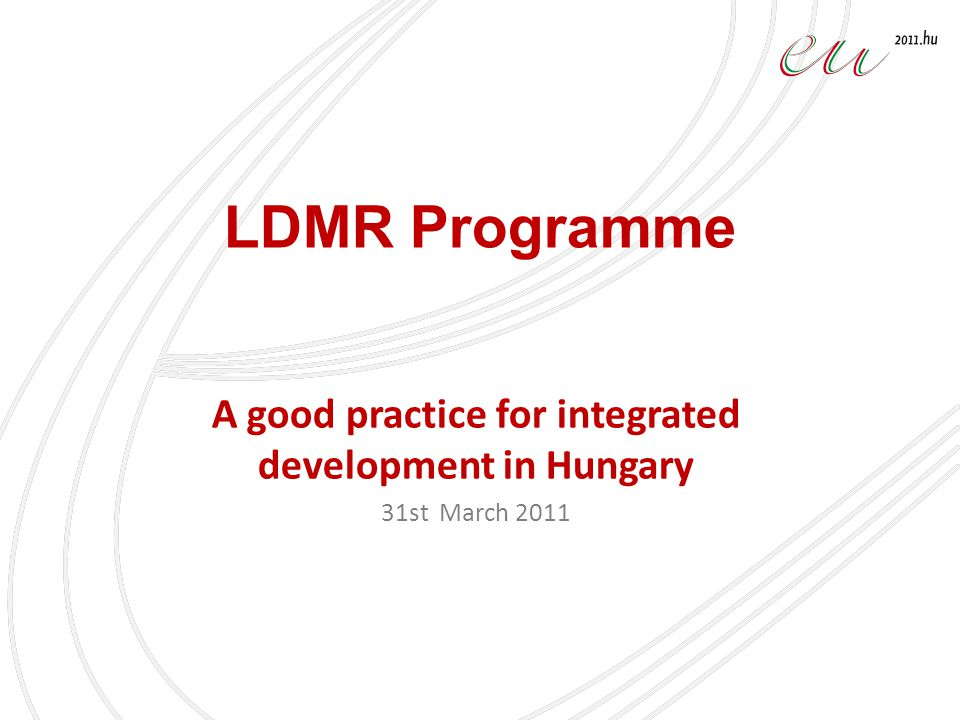 LDMR Programme A good practice for integrated development in Hungary 31st March 2011