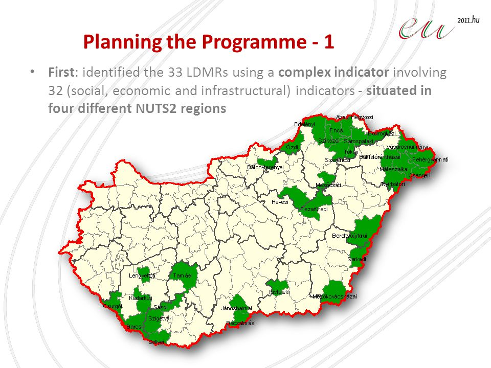 Planning the Programme - 1 First: identified the 33 LDMRs using a complex indicator involving 32 (social, economic and infrastructural) indicators - situated in four different NUTS2 regions