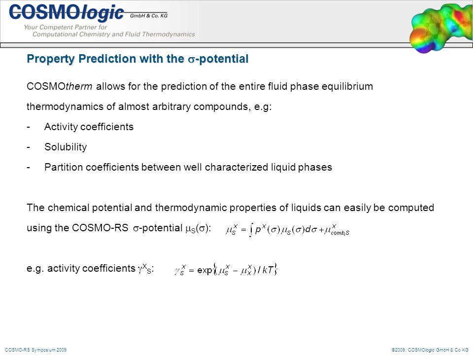 ©2009, COSMOlogic GmbH & Co KGCOSMO-RS Symposium 2009 Property Prediction with the -potential COSMOtherm allows for the prediction of the entire fluid