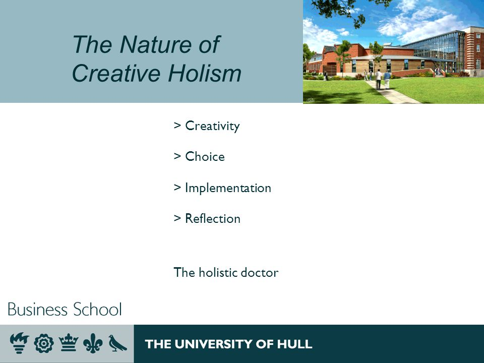 The Nature of Creative Holism > Creativity > Choice > Implementation > Reflection The holistic doctor