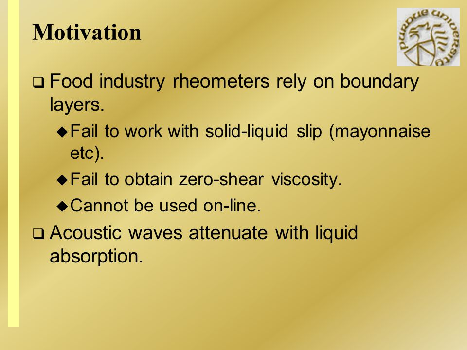 Motivation Food industry rheometers rely on boundary layers.