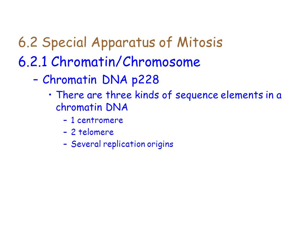 6.2 Special Apparatus of Mitosis 6.2.1 Chromatin/Chromosome –Chromatin DNA p228 There are three kinds of sequence elements in a chromatin DNA –1 centr