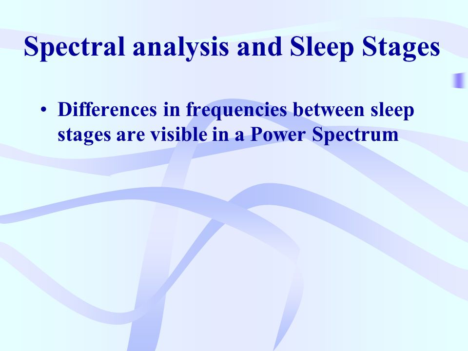 Spectral analysis and Sleep Stages Differences in frequencies between sleep stages are visible in a Power Spectrum