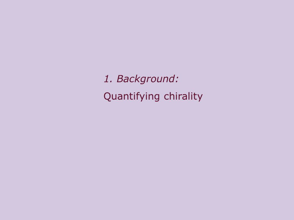 1. Background: Quantifying chirality