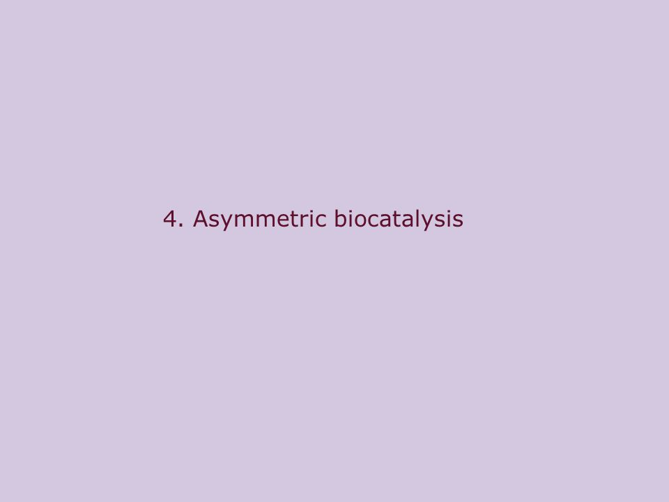 4. Asymmetric biocatalysis