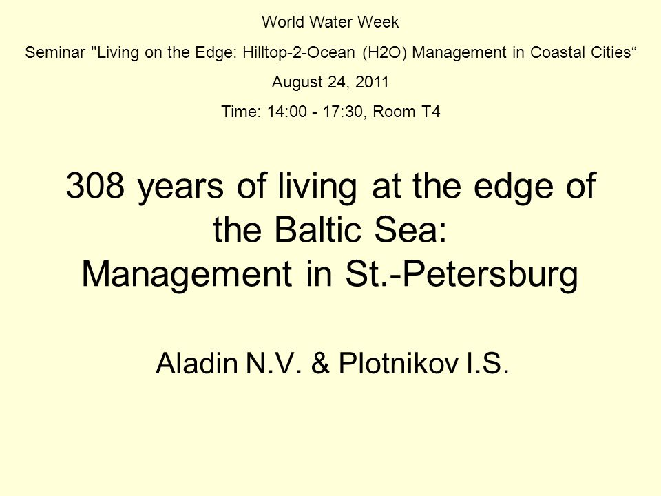 308 years of living at the edge of the Baltic Sea: Management in St.-Petersburg Aladin N.V. & Plotnikov I.S. World Water Week Seminar