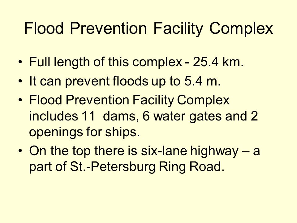 Flood Prevention Facility Complex Full length of this complex - 25.4 km. It can prevent floods up to 5.4 m. Flood Prevention Facility Complex includes