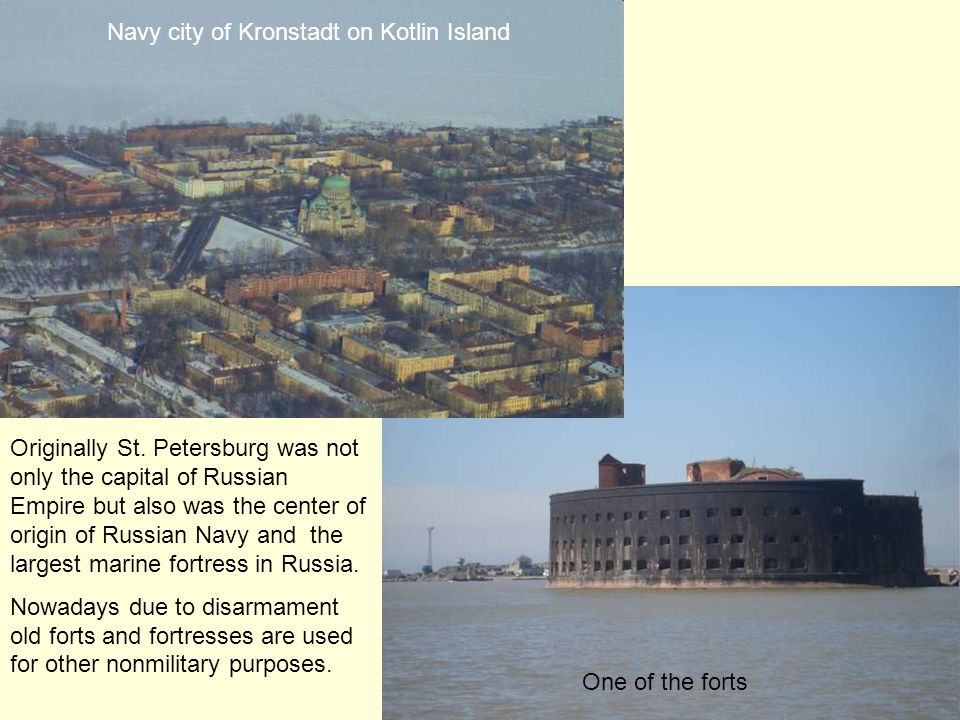 Navy city of Kronstadt on Kotlin Island One of the forts Originally St. Petersburg was not only the capital of Russian Empire but also was the center