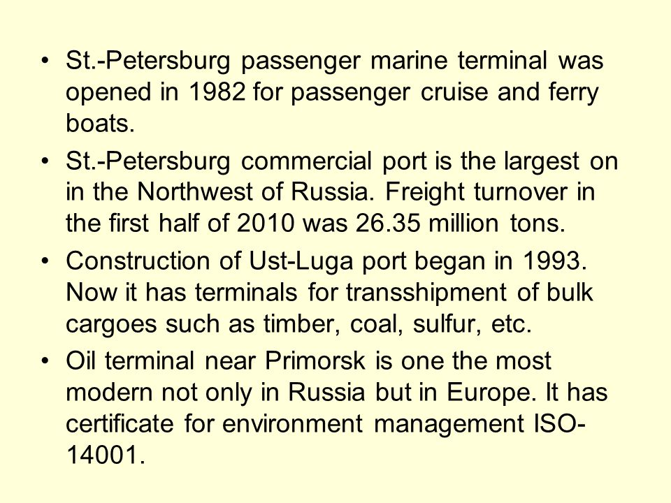 St.-Petersburg passenger marine terminal was opened in 1982 for passenger cruise and ferry boats. St.-Petersburg commercial port is the largest on in
