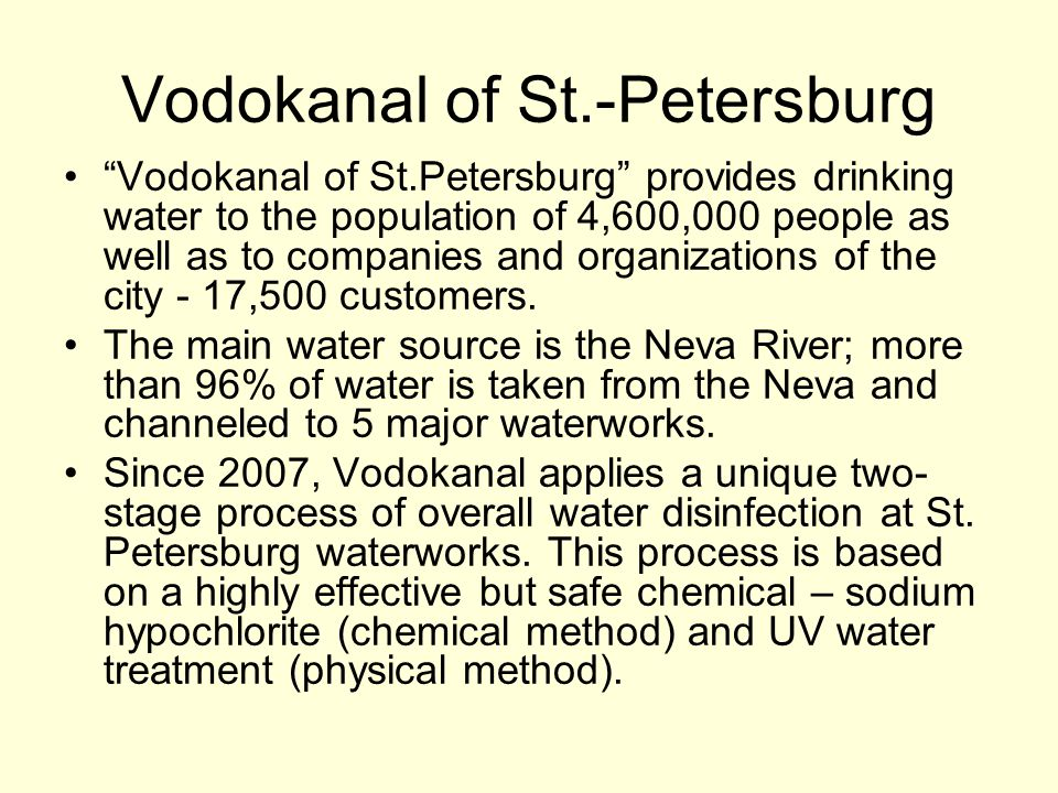 Vodokanal of St.-Petersburg Vodokanal of St.Petersburg provides drinking water to the population of 4,600,000 people as well as to companies and organizations of the city - 17,500 customers.