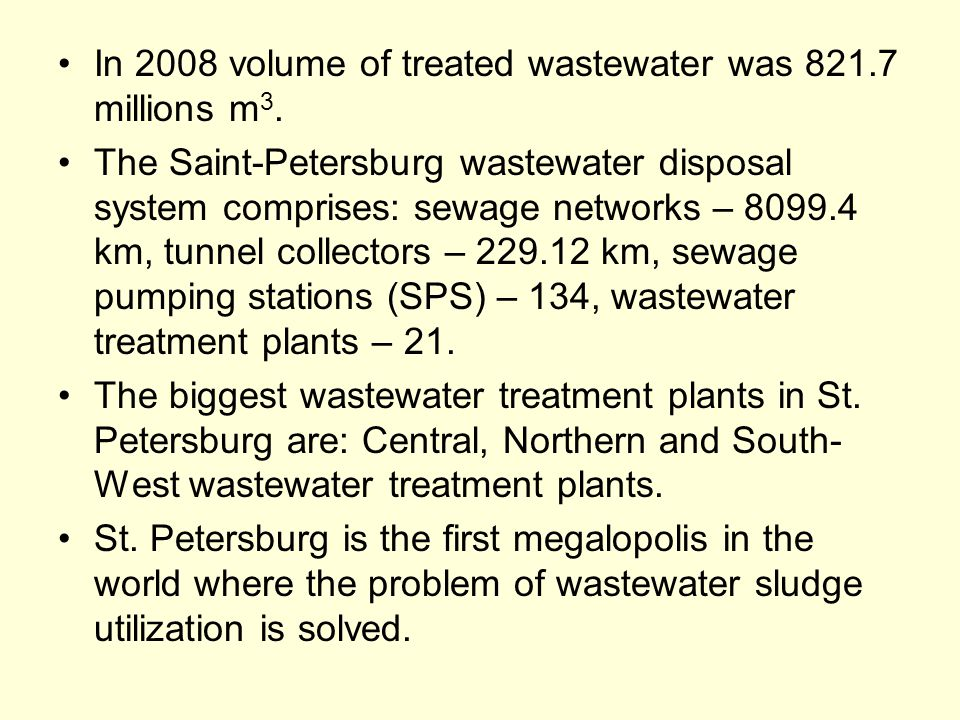 In 2008 volume of treated wastewater was 821.7 millions m 3. The Saint-Petersburg wastewater disposal system comprises: sewage networks – 8099.4 km, t