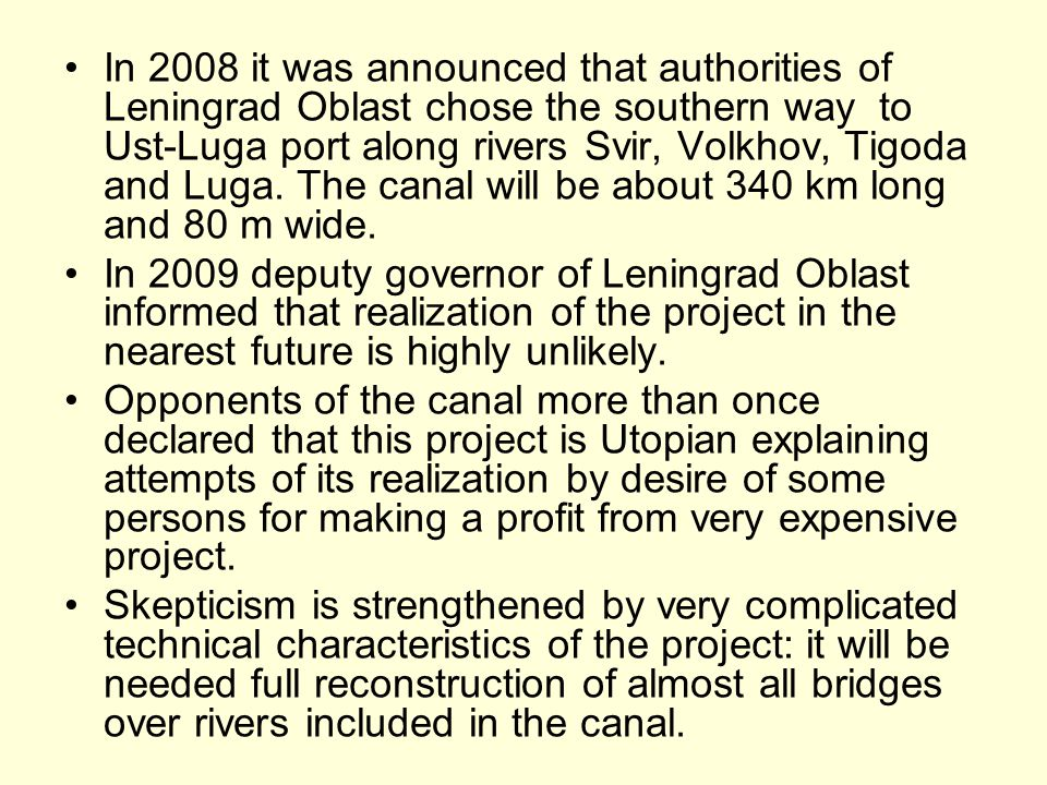 In 2008 it was announced that authorities of Leningrad Oblast chose the southern way to Ust-Luga port along rivers Svir, Volkhov, Tigoda and Luga.