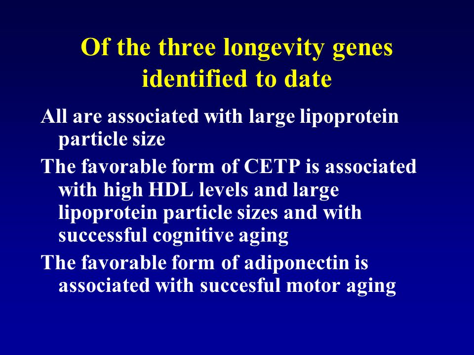 Of the three longevity genes identified to date All are associated with large lipoprotein particle size The favorable form of CETP is associated with