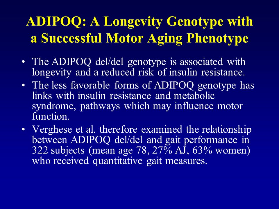 ADIPOQ: A Longevity Genotype with a Successful Motor Aging Phenotype The ADIPOQ del/del genotype is associated with longevity and a reduced risk of in