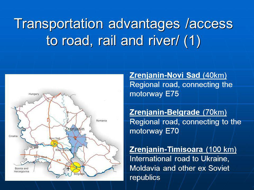 Transportation advantages /access to road, rail and river/ (1) Zrenjanin-Novi Sad (40km) Regional road, connecting the motorway E75 Zrenjanin-Belgrade