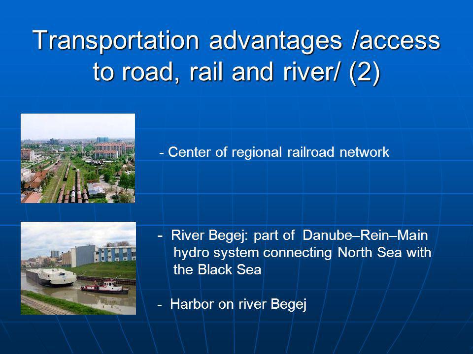 Transportation advantages /access to road, rail and river/ (2) - Center of regional railroad network - River Begej: part of Danube–Rein–Main hydro sys