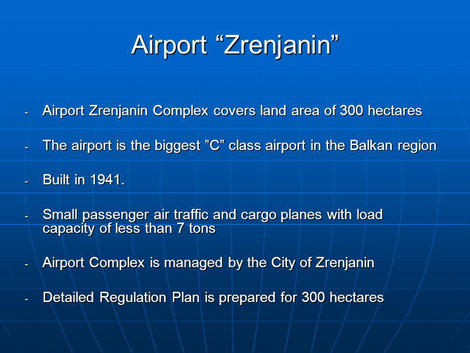 Airport Zrenjanin - Airport Zrenjanin Complex covers land area of 300 hectares - The airport is the biggest C class airport in the Balkan region - Bui