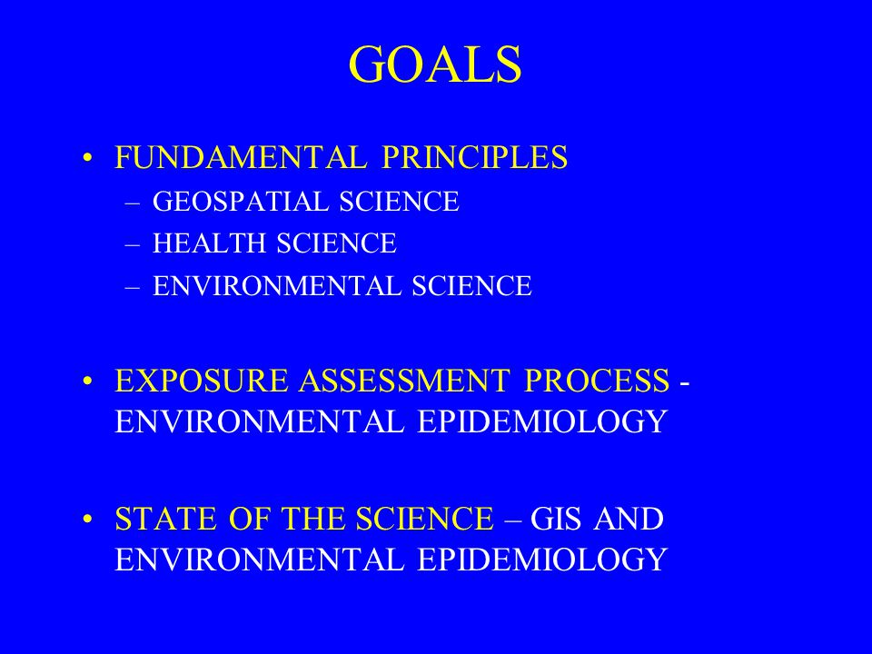 CONCLUSIONS USE OF GIS IS FEASIBLE FOR EXPOSURE ASSESSMENT –USE OF GIS CAN IMPROVE EXPOSURE ASSESSMENT INTERDISCIPLINARY APPROACH ESSENTIAL –MUST CONSIDER FUNDAMENTALS OF EACH SCIENTIFIC DISCIPLINE NEED EXPANDED EDUCATIONAL AND INSTITUTIONAL SUPPORT