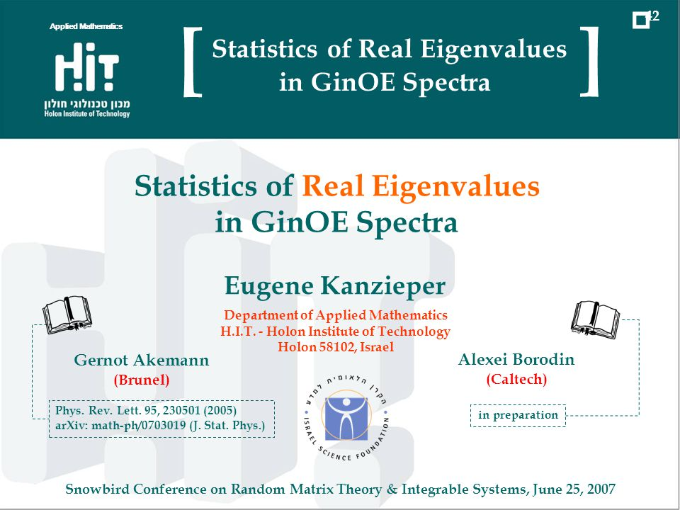 1965 GinUE GinSE GinOE (almost) uniform distribution depletion from real axis accumulation along real axis Applied Mathematics 31 Statistics of Real Eigenvalues in GinOE Spectra [ ] » Spectra of Ginibres random matrices