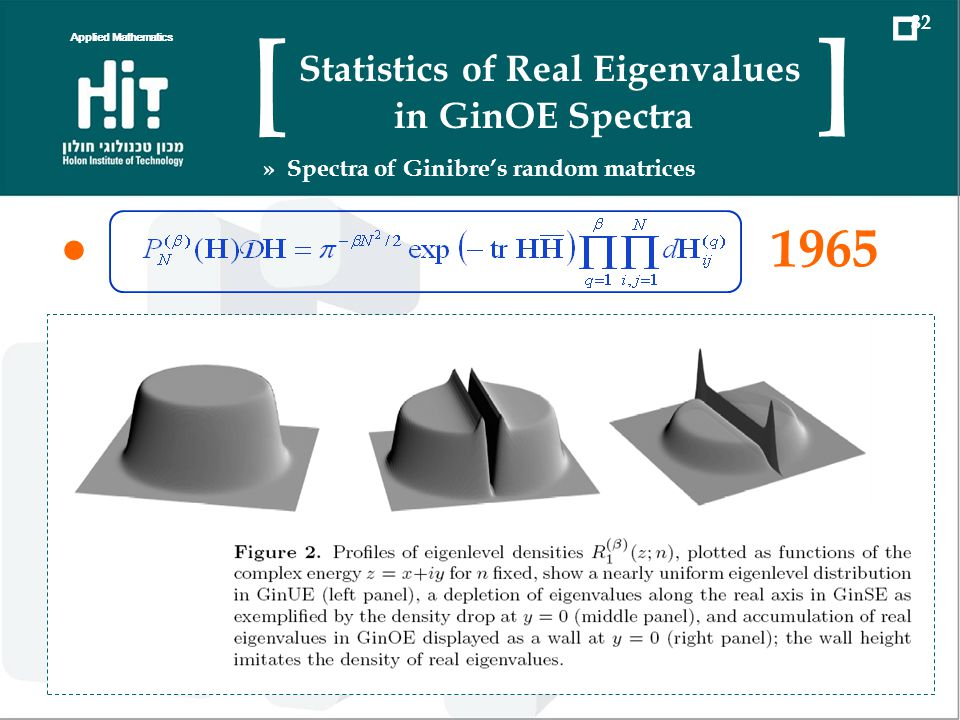 1965 GinUE GinSE (almost) uniform distribution depletion from real axis accumulation along real axis Applied Mathematics 32 Statistics of Real Eigenvalues in GinOE Spectra [ ] » Spectra of Ginibres random matrices GinOE