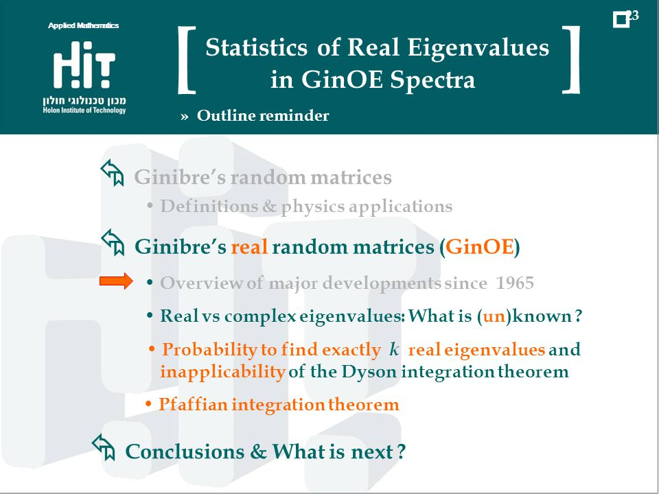 Applied Mathematics 23 Statistics of Real Eigenvalues in GinOE Spectra [ ] » Outline reminder Ginibres real random matrices (GinOE) Overview of major